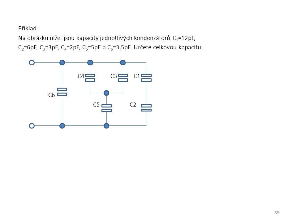 Příklad : Na obrázku níže jsou kapacity jednotlivých kondenzátorů C1=12pF, C2=6pF, C3=3pF, C4=2pF, C5=5pF a C6=3,5pF.