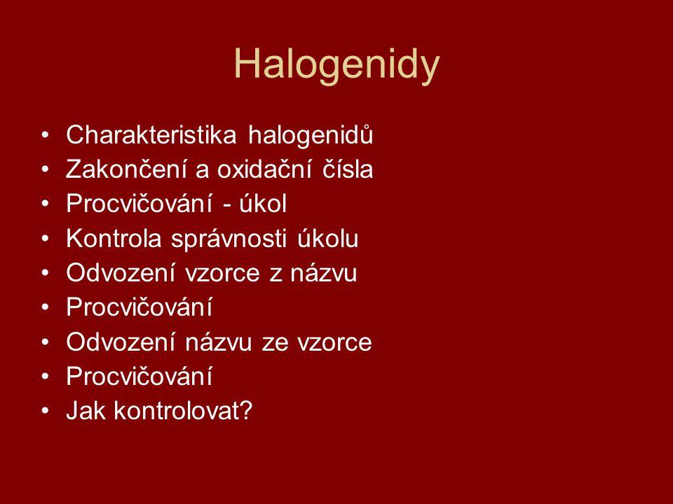 Halogenidy Charakteristika halogenidů Zakončení a oxidační čísla