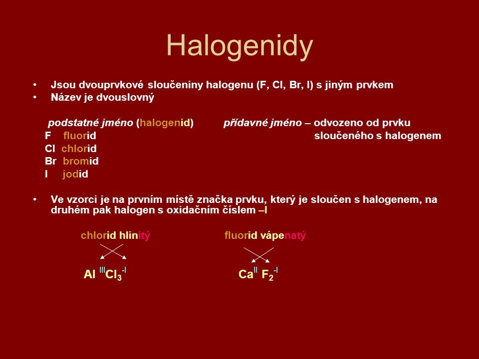 Halogenidy Jsou dvouprvkové sloučeniny halogenu (F, Cl, Br, I) s jiným prvkem. Název je dvouslovný.