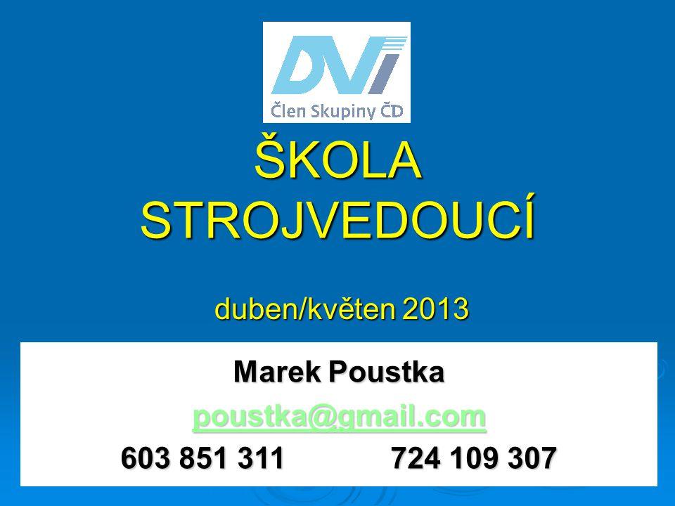 ŠKOLA STROJVEDOUCÍ duben/květen 2013 Marek Poustka poustka@gmail.com