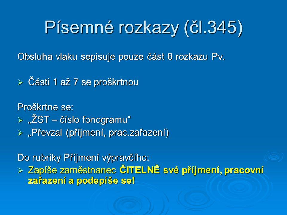 Písemné rozkazy (čl.345) Obsluha vlaku sepisuje pouze část 8 rozkazu Pv. Části 1 až 7 se proškrtnou.