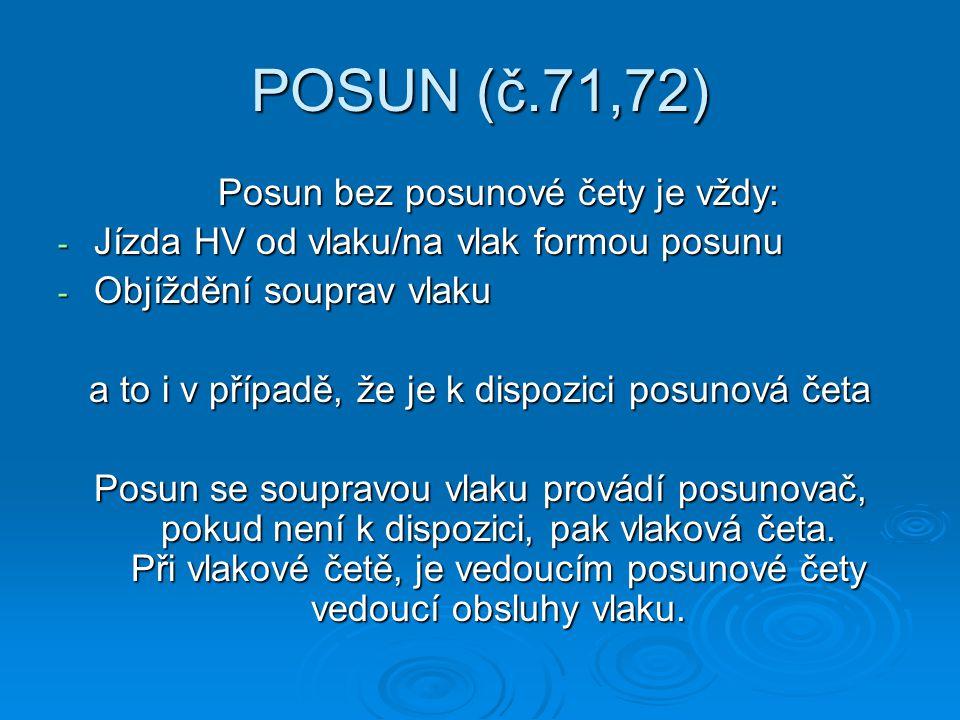 POSUN (č.71,72) Posun bez posunové čety je vždy:
