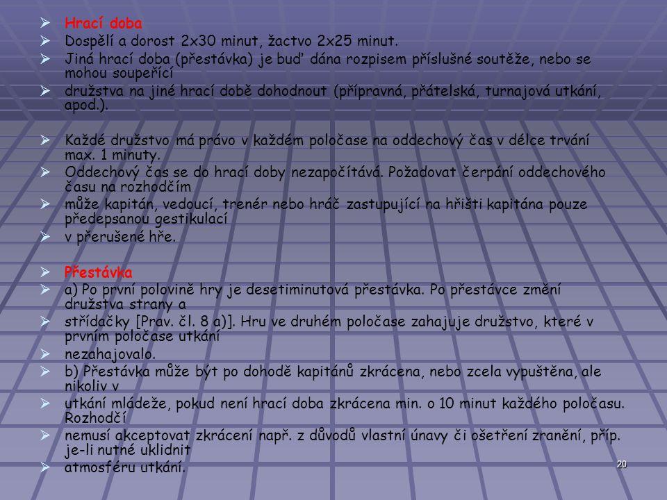 Hrací doba Dospělí a dorost 2x30 minut, žactvo 2x25 minut.