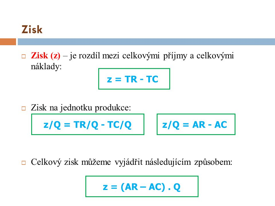 Zisk Zisk (z) – je rozdíl mezi celkovými příjmy a celkovými náklady:
