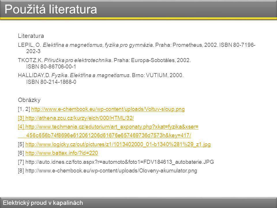 Použitá literatura Literatura Obrázky Elektrický proud v kapalinách
