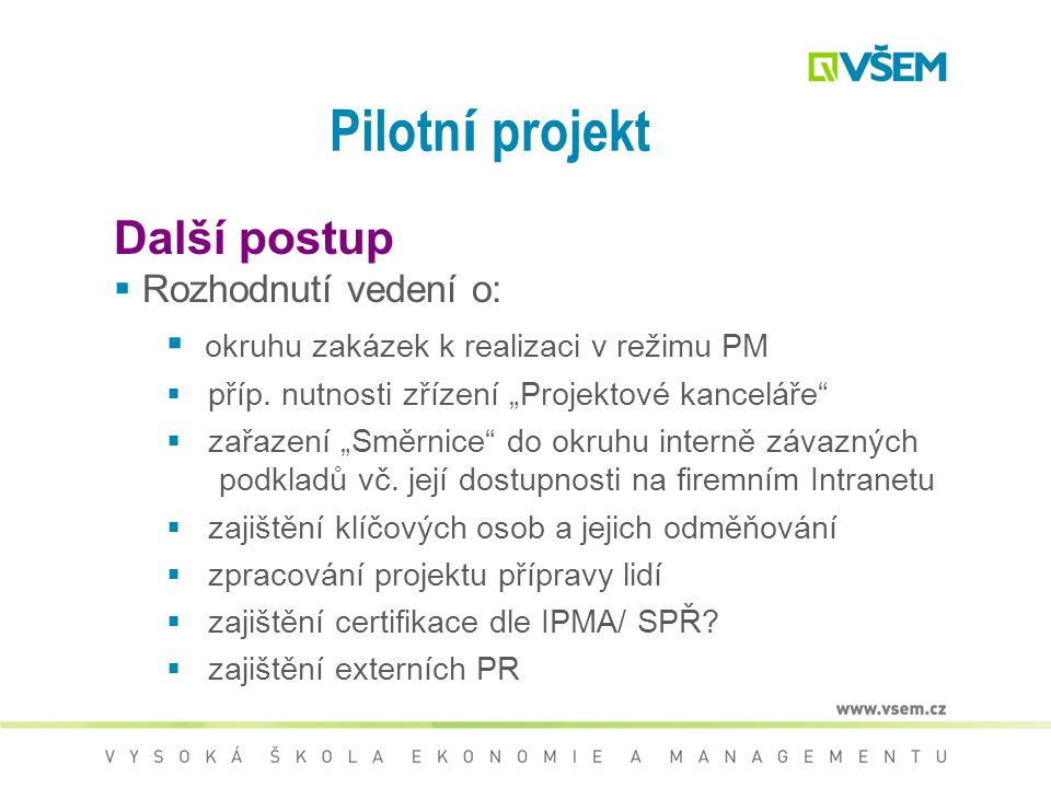 Pilotní projekt Další postup Rozhodnutí vedení o: