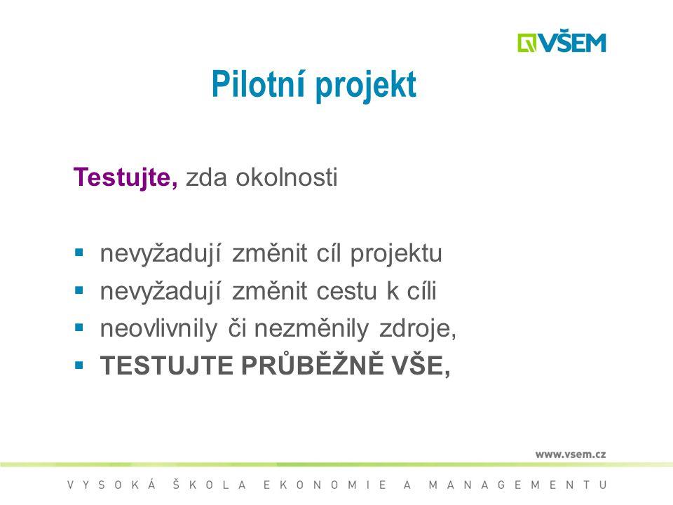 Pilotní projekt Testujte, zda okolnosti nevyžadují změnit cíl projektu