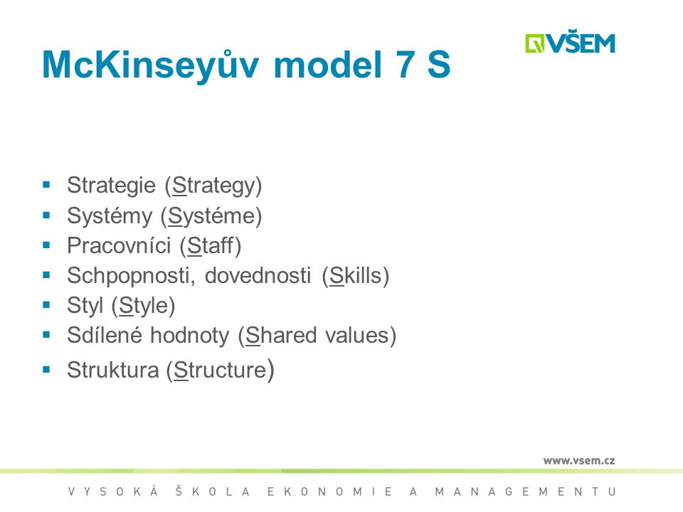 McKinseyův model 7 S Strategie (Strategy) Systémy (Systéme)