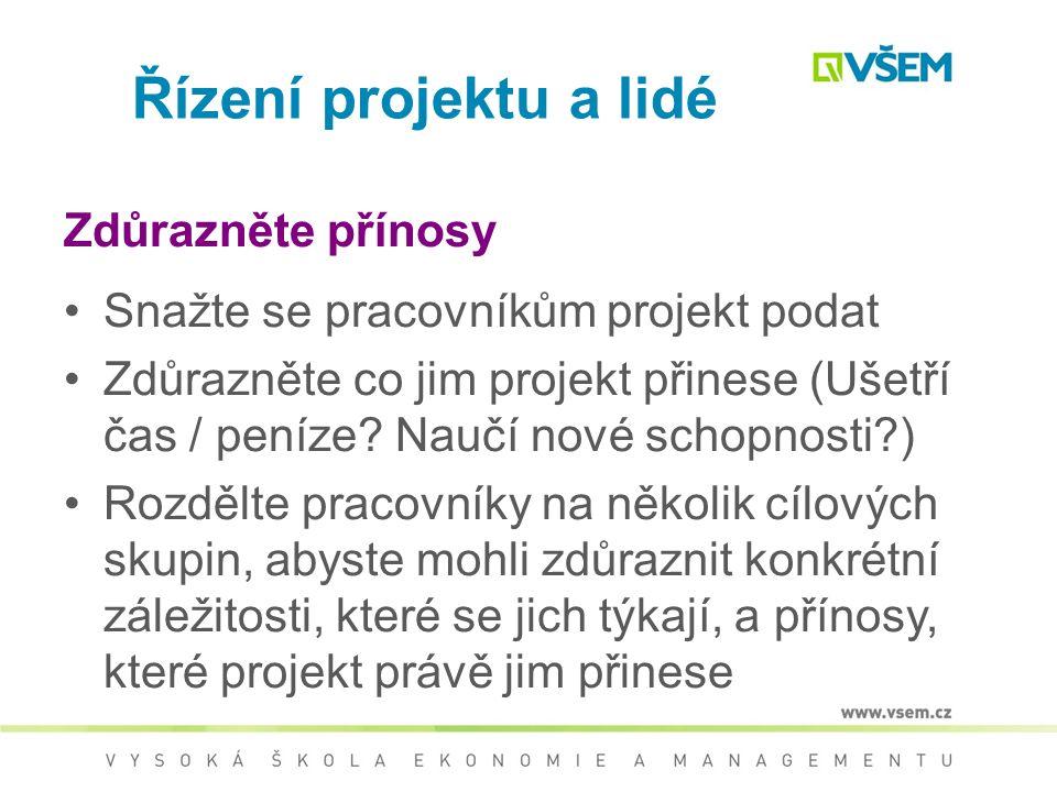 Řízení projektu a lidé Zdůrazněte přínosy