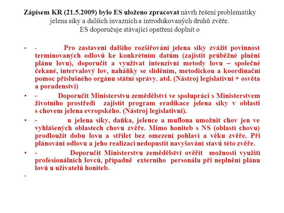 Zápisem KR (21.5.2009) bylo ES uloženo zpracovat návrh řešení problematiky jelena siky a dalších invazních a introdukovaných druhů zvěře. ES doporučuje stávající opatření doplnit o