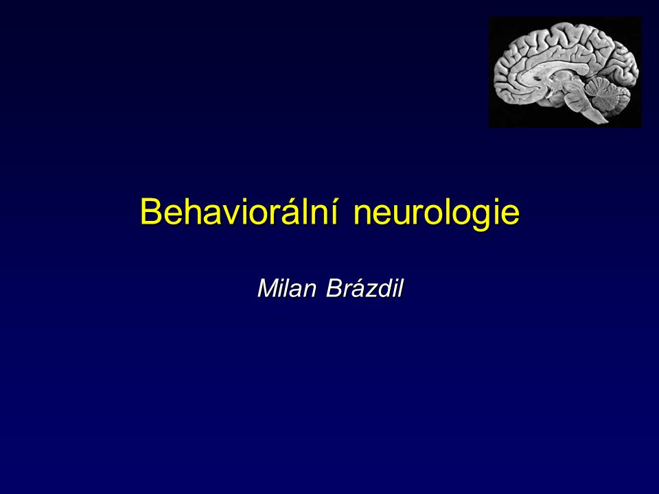 Behaviorální neurologie Milan Brázdil
