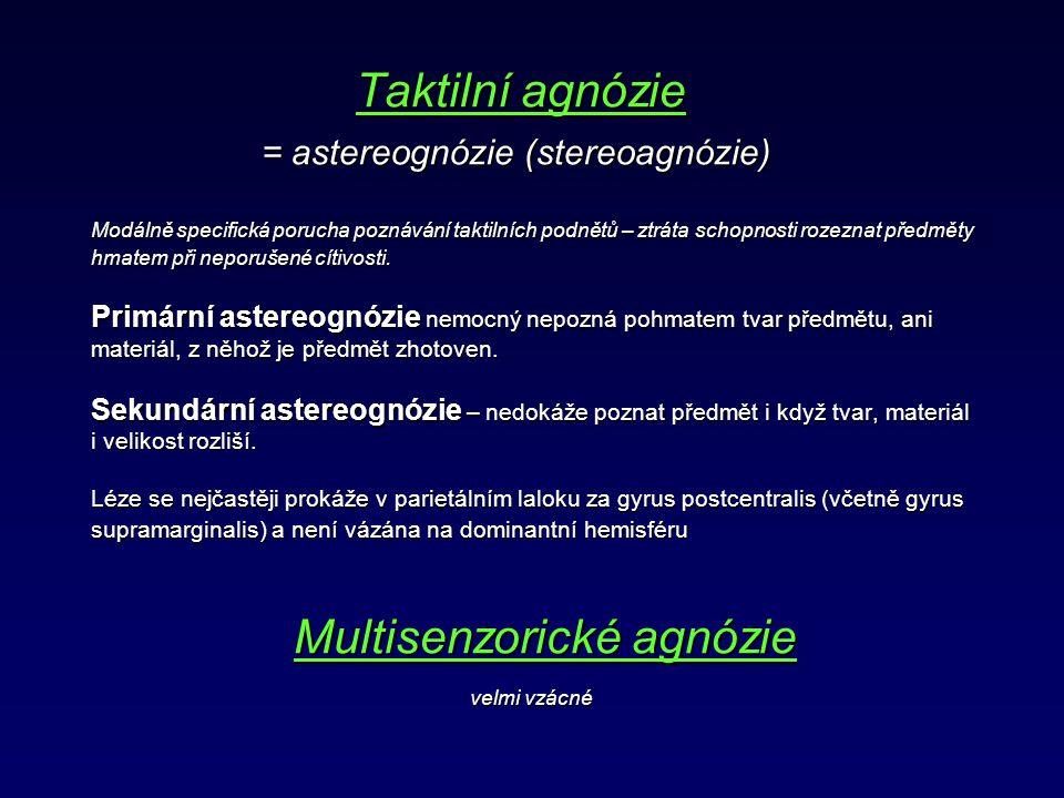 Taktilní agnózie = astereognózie (stereoagnózie) Modálně specifická porucha poznávání taktilních podnětů – ztráta schopnosti rozeznat předměty hmatem při neporušené cítivosti.