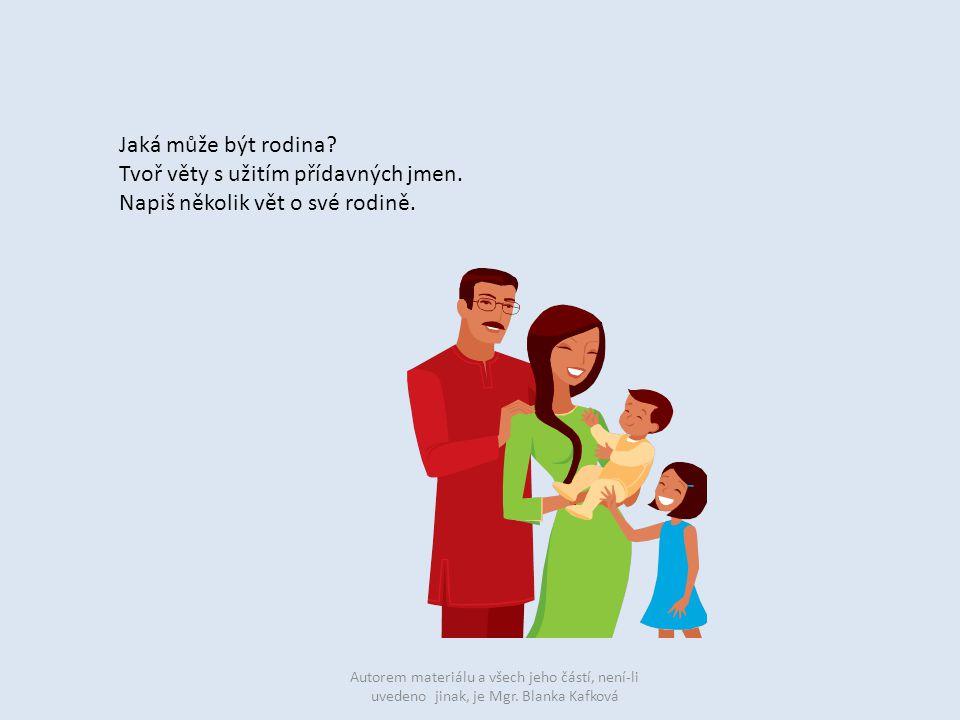 Tvoř věty s užitím přídavných jmen. Napiš několik vět o své rodině.