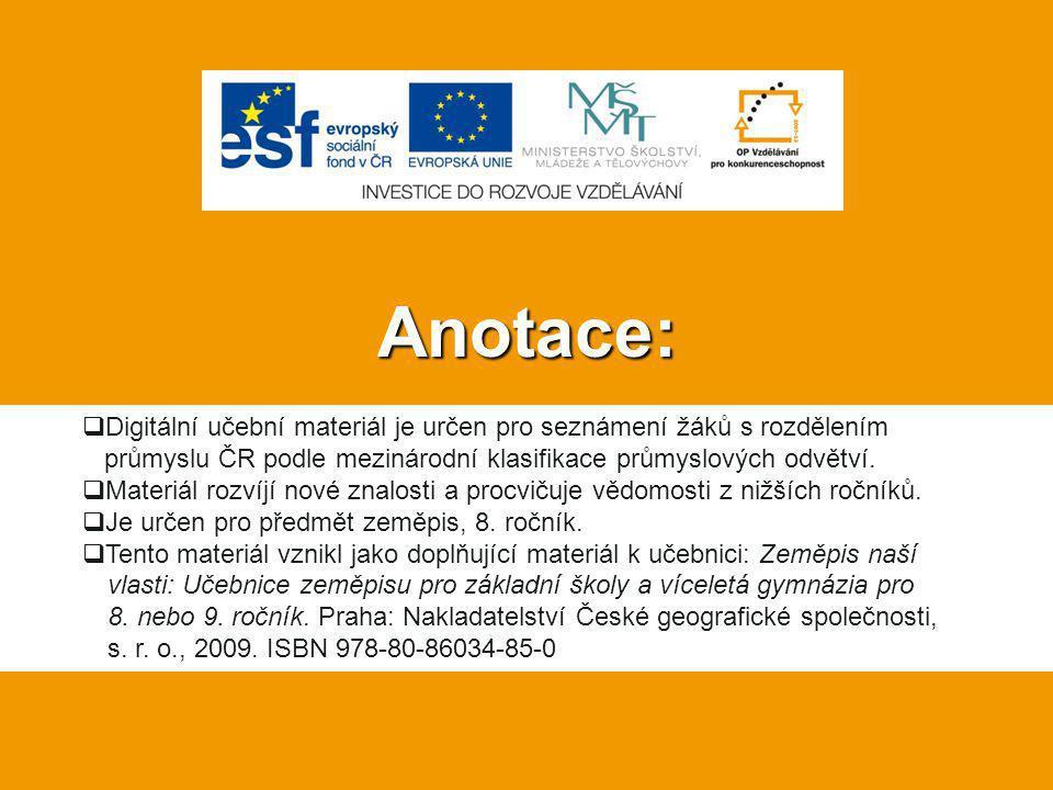 Anotace: Digitální učební materiál je určen pro seznámení žáků s rozdělením průmyslu ČR podle mezinárodní klasifikace průmyslových odvětví.