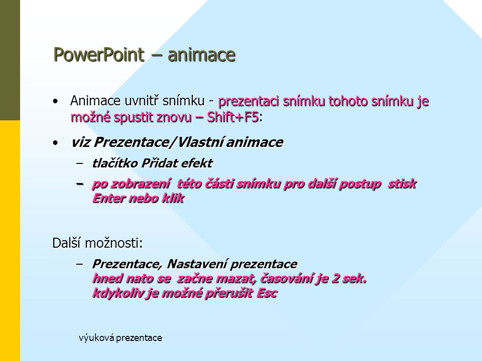 PowerPoint – animace Animace uvnitř snímku - prezentaci snímku tohoto snímku je možné spustit znovu – Shift+F5: