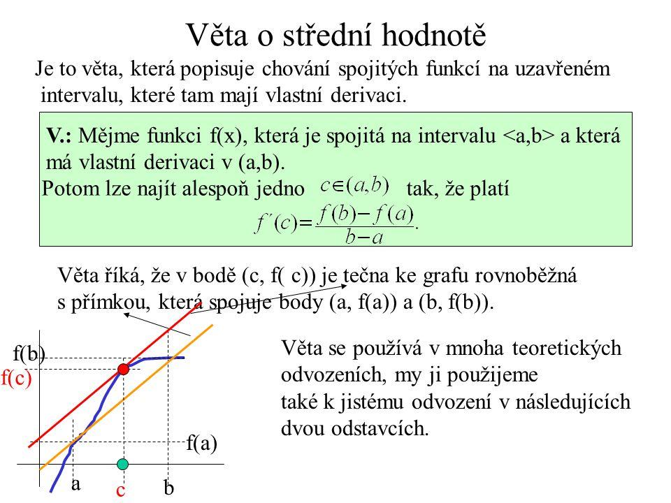 Věta o střední hodnotě Je to věta, která popisuje chování spojitých funkcí na uzavřeném. intervalu, které tam mají vlastní derivaci.