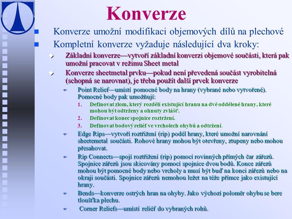 Konverze Konverze umožní modifikaci objemových dílů na plechové