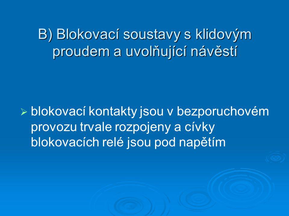 B) Blokovací soustavy s klidovým proudem a uvolňující návěstí