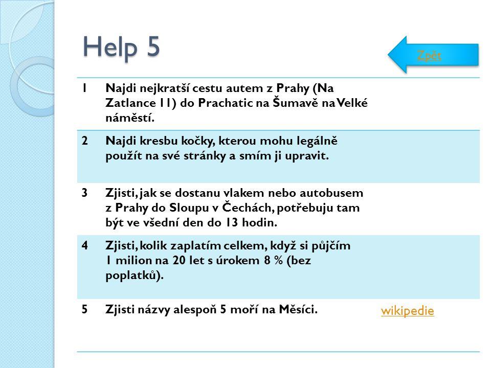 Help 5 Zpět. 1. Najdi nejkratší cestu autem z Prahy (Na Zatlance 11) do Prachatic na Šumavě na Velké náměstí.