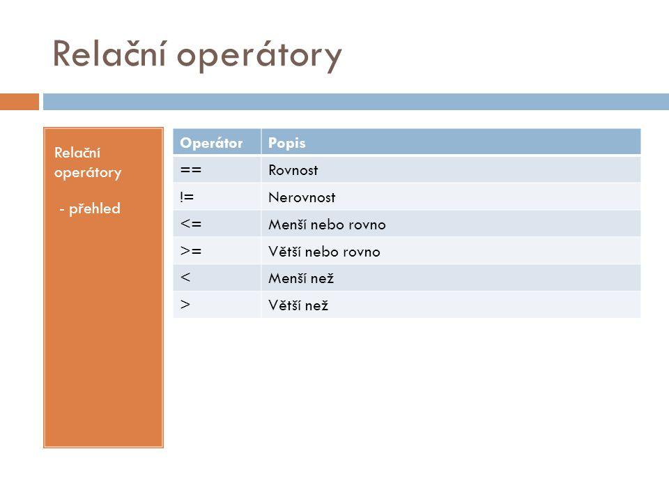 Relační operátory Relační operátory - přehled Operátor Popis ==