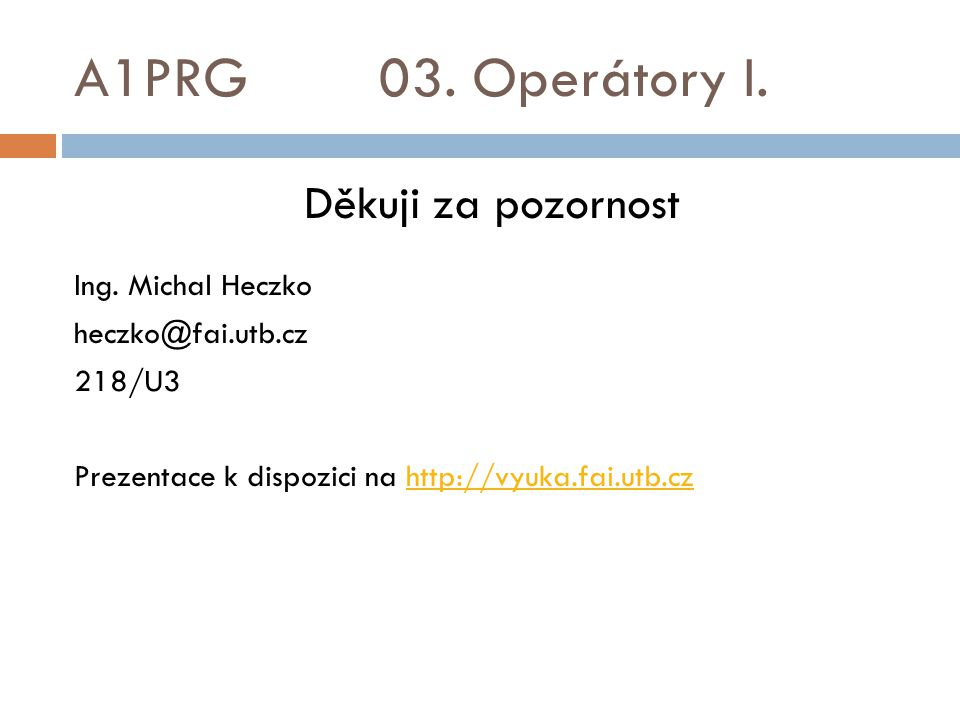 A1PRG 03. Operátory I. Děkuji za pozornost Ing. Michal Heczko