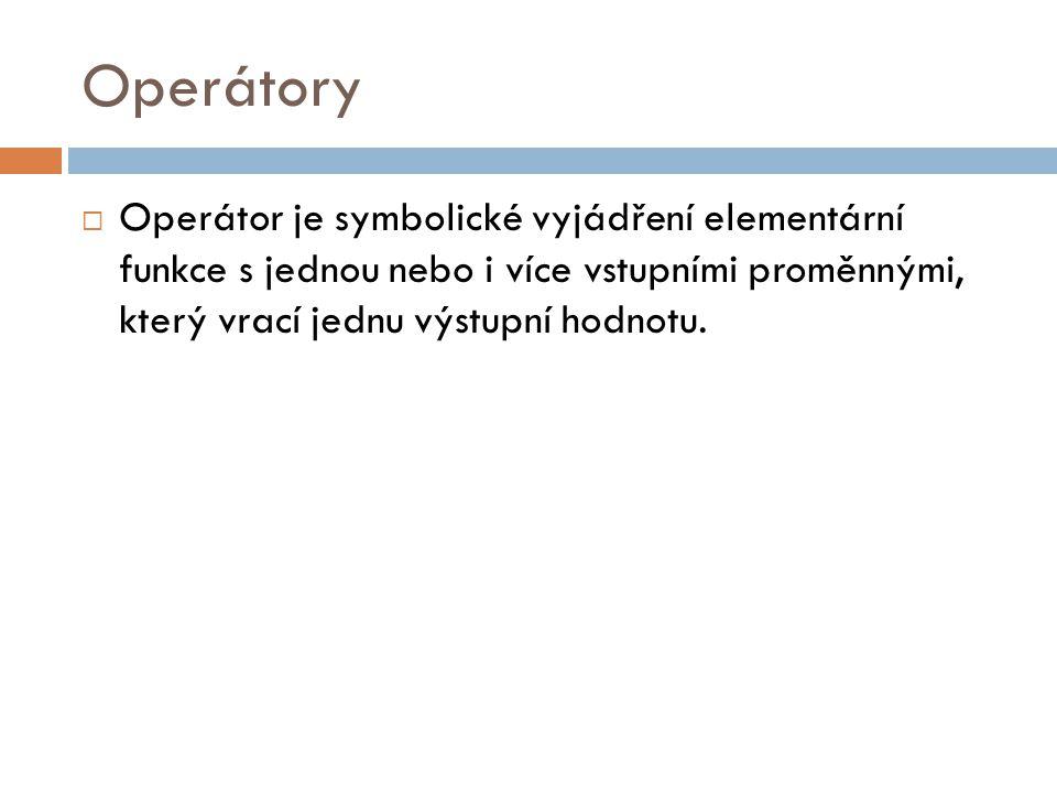 Operátory Operátor je symbolické vyjádření elementární funkce s jednou nebo i více vstupními proměnnými, který vrací jednu výstupní hodnotu.