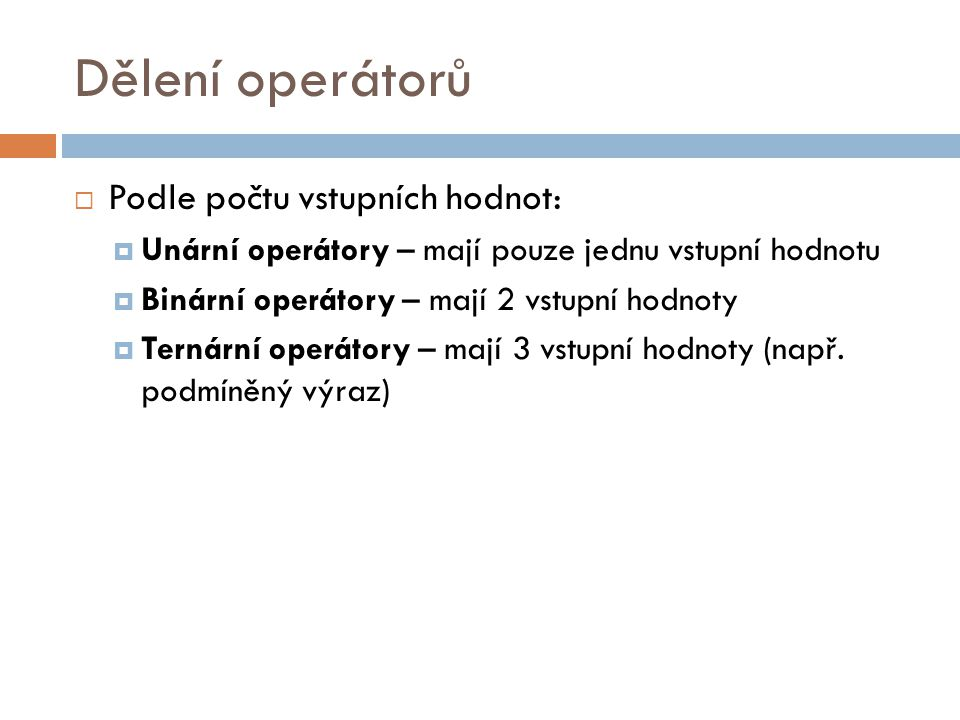 Dělení operátorů Podle počtu vstupních hodnot: