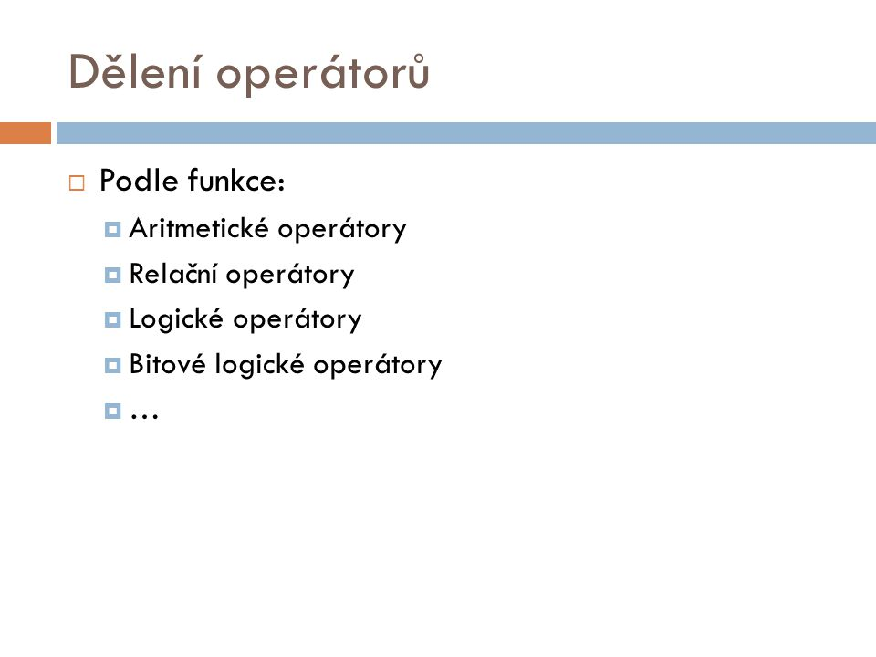 Dělení operátorů Podle funkce: Aritmetické operátory Relační operátory