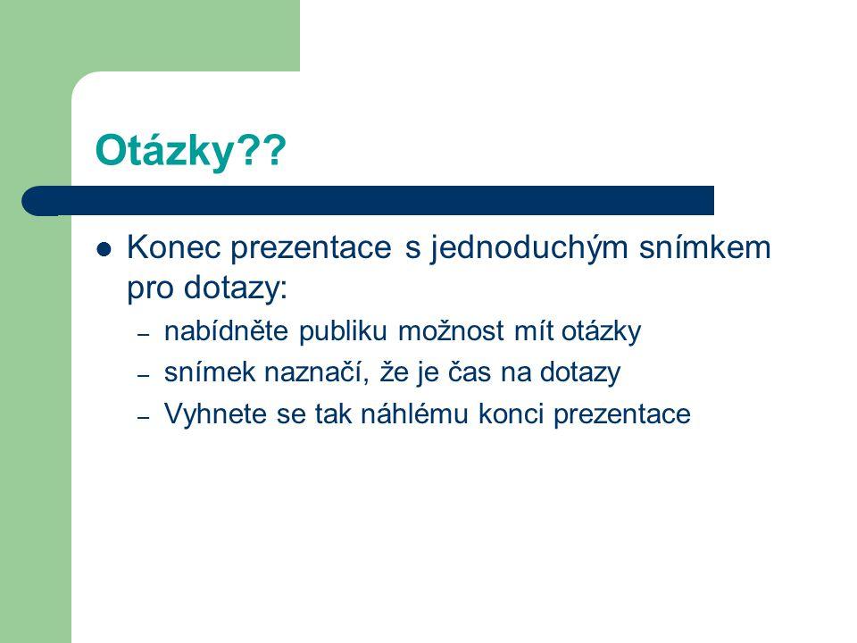 Otázky Konec prezentace s jednoduchým snímkem pro dotazy: