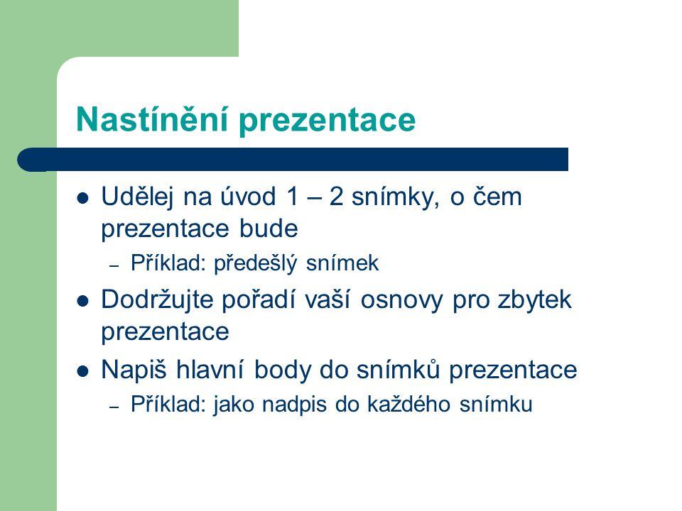 Nastínění prezentace Udělej na úvod 1 – 2 snímky, o čem prezentace bude. Příklad: předešlý snímek.