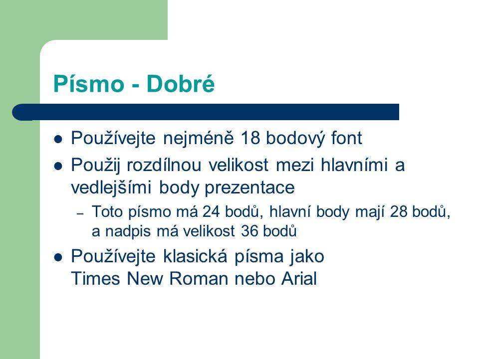 Písmo - Dobré Používejte nejméně 18 bodový font