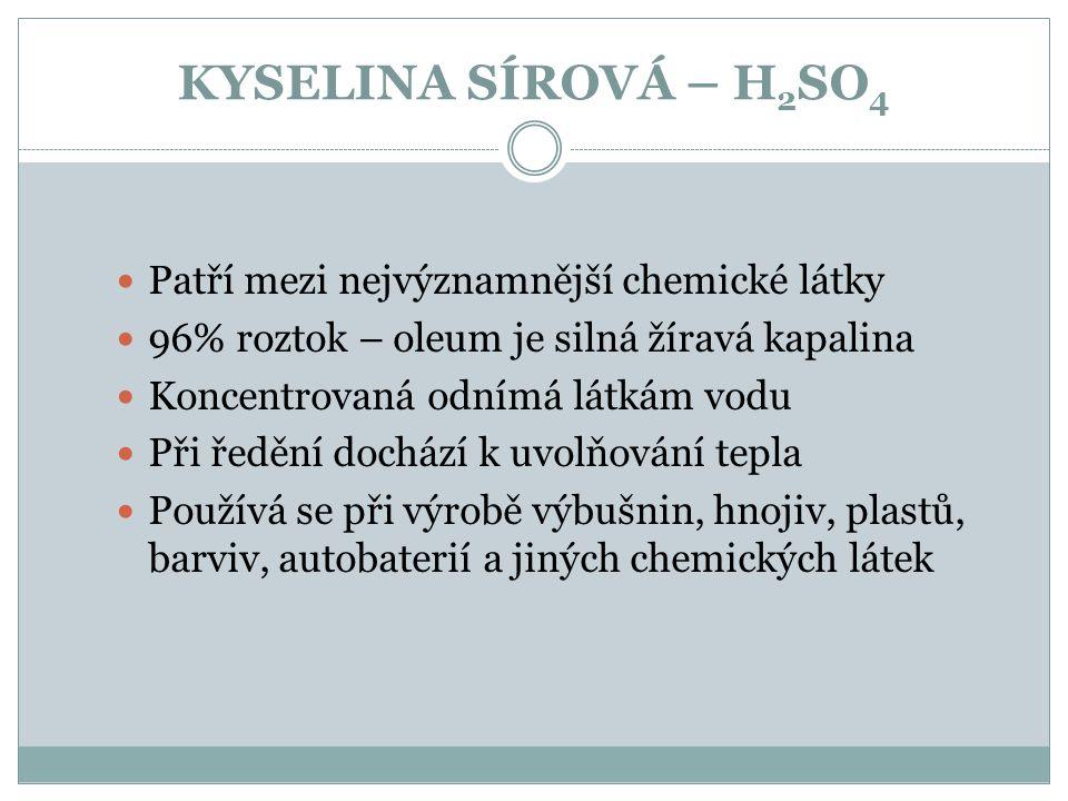 KYSELINA SÍROVÁ – H2SO4 Patří mezi nejvýznamnější chemické látky