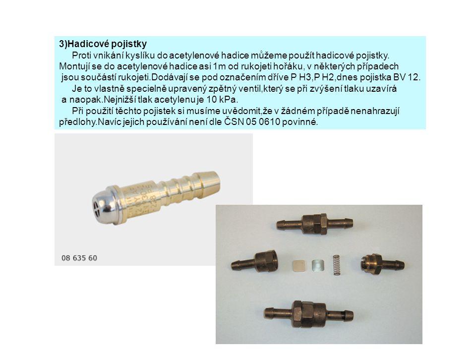 3)Hadicové pojistky Proti vnikání kyslíku do acetylenové hadice můžeme použít hadicové pojistky.