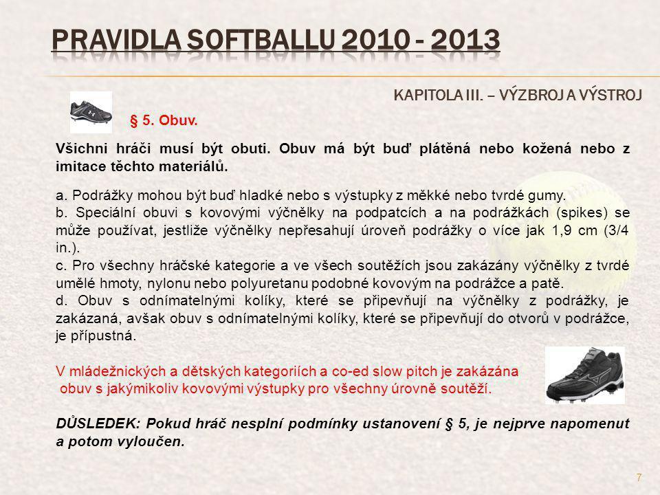 PRAVIDLA SOFTBALLU 2010 - 2013 KAPITOLA III. – VÝZBROJ A VÝSTROJ