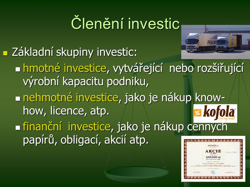 Členění investic Základní skupiny investic: