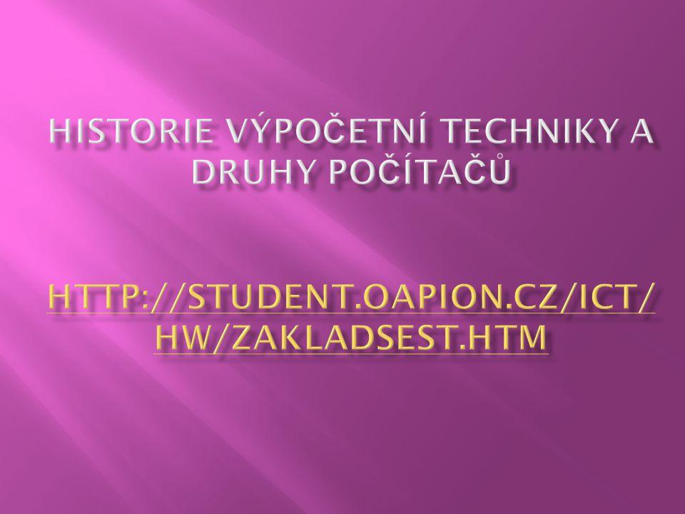 HISTORIE VÝPOČETNÍ TECHNIKY A DRUHY POČÍTAČŮ http://student. oapion