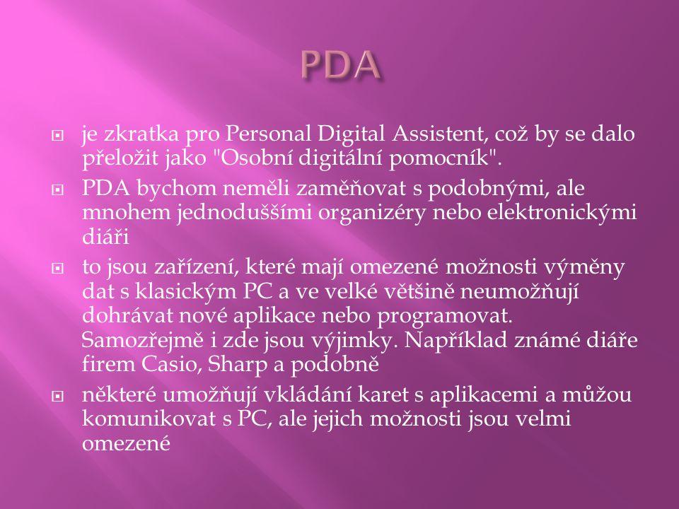 PDA je zkratka pro Personal Digital Assistent, což by se dalo přeložit jako Osobní digitální pomocník .
