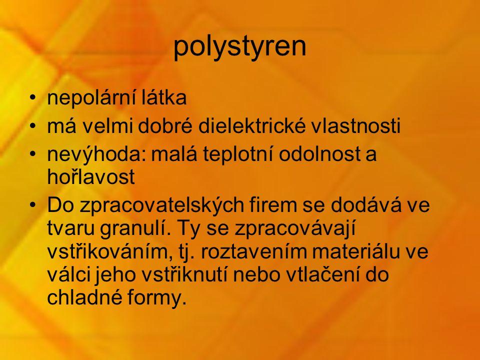 polystyren nepolární látka má velmi dobré dielektrické vlastnosti