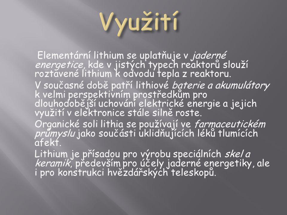 Využití Elementární lithium se uplatňuje v jaderné energetice, kde v jistých typech reaktorů slouží roztavené lithium k odvodu tepla z reaktoru.