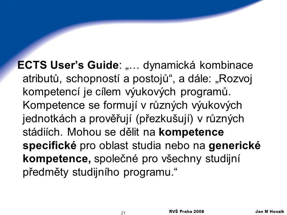 """ECTS User's Guide: """"… dynamická kombinace atributů, schopností a postojů , a dále: """"Rozvoj kompetencí je cílem výukových programů. Kompetence se formují v různých výukových jednotkách a prověřují (přezkušují) v různých stádiích. Mohou se dělit na kompetence specifické pro oblast studia nebo na generické kompetence, společné pro všechny studijní předměty studijního programu."""