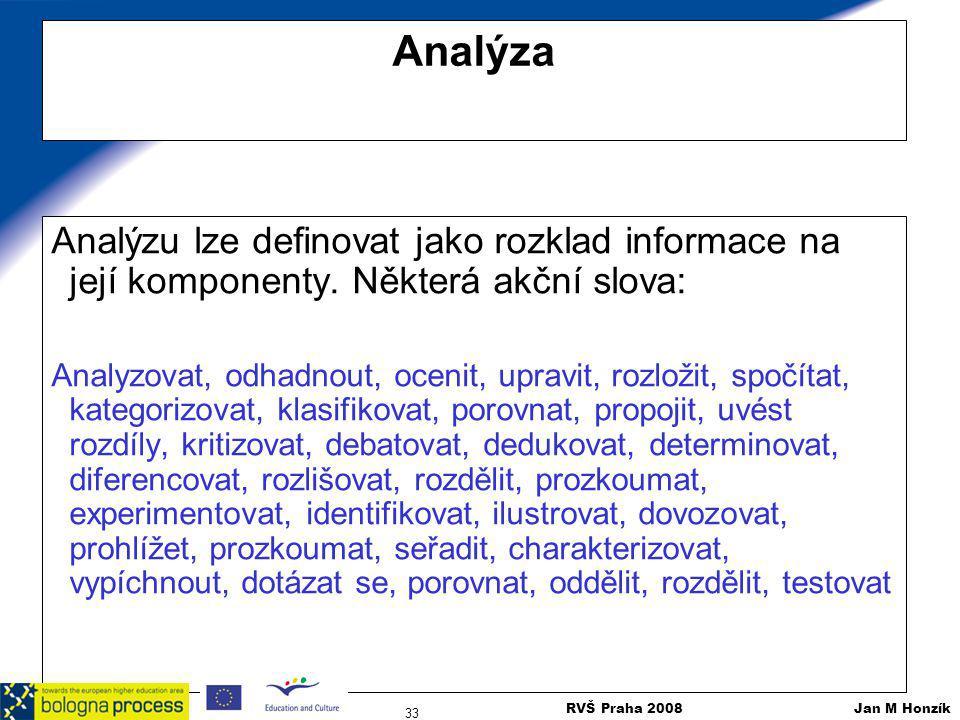 Analýza Analýzu lze definovat jako rozklad informace na její komponenty. Některá akční slova: