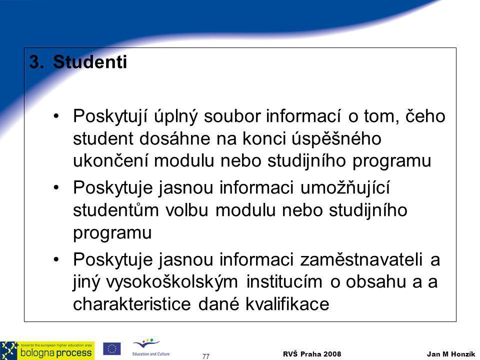 Studenti Poskytují úplný soubor informací o tom, čeho student dosáhne na konci úspěšného ukončení modulu nebo studijního programu.