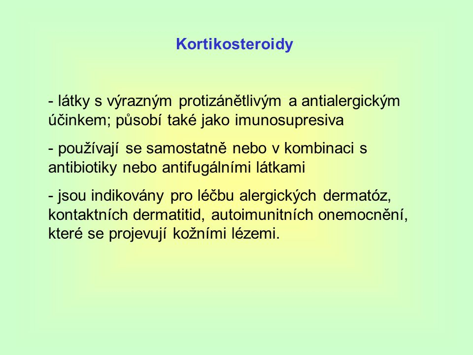 Kortikosteroidy látky s výrazným protizánětlivým a antialergickým účinkem; působí také jako imunosupresiva.