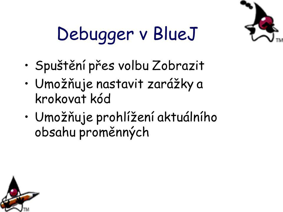 Debugger v BlueJ Spuštění přes volbu Zobrazit