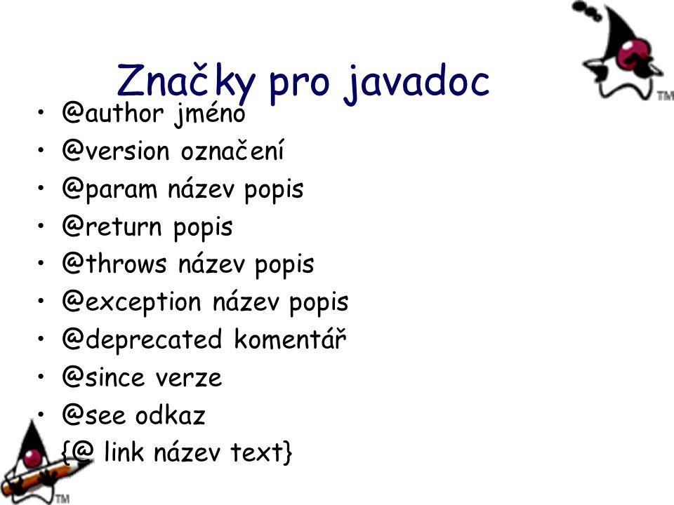 Značky pro javadoc @author jméno @version označení @param název popis