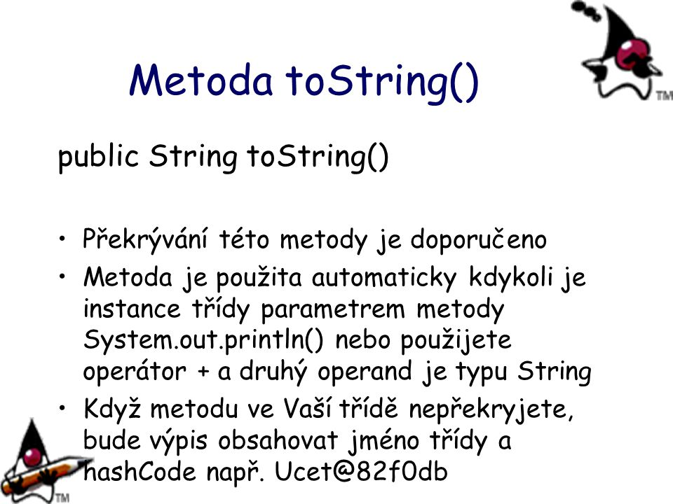 Metoda toString() public String toString()