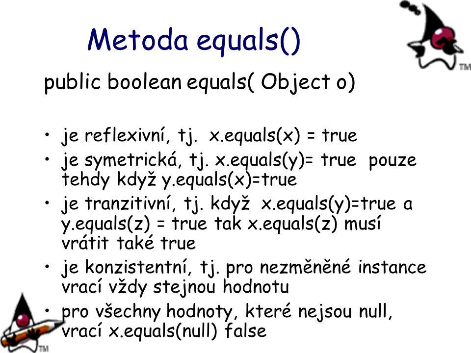 Metoda equals() public boolean equals( Object o)