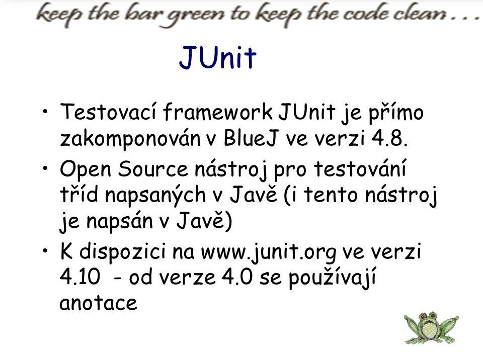 JUnit Testovací framework JUnit je přímo zakomponován v BlueJ ve verzi 4.8.