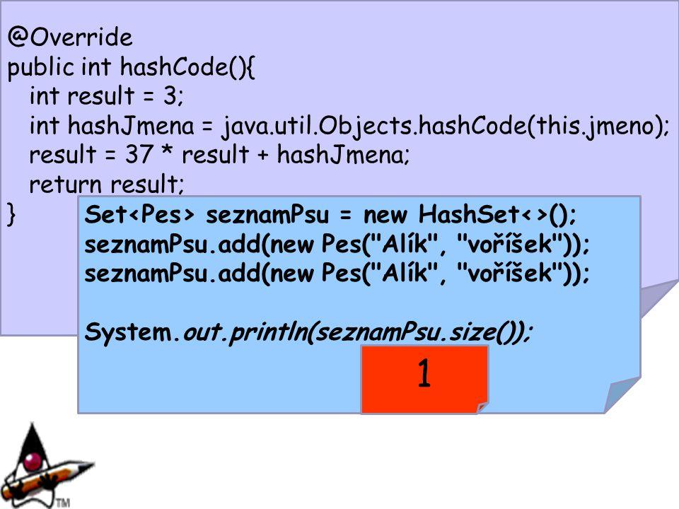 1 @Override public int hashCode(){ int result = 3;