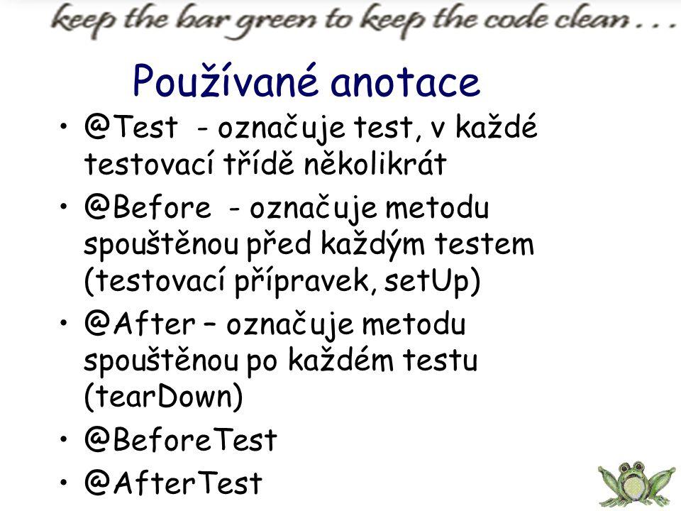 Používané anotace @Test - označuje test, v každé testovací třídě několikrát.
